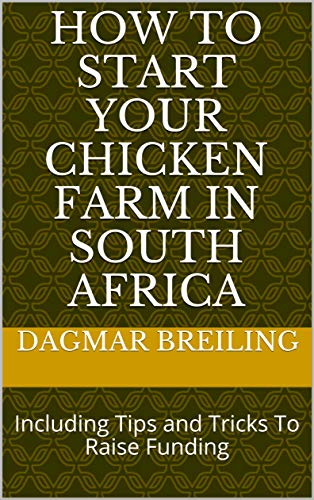 How To Start Your Chicken Farm in South Africa: Including Tips and Tricks To Raise Funding