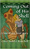Coming Out of His Shell: A horrifying love story
