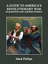 A Guide to America's Revolutionary War in Question and Answer Format