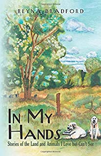 In My Hands: Stories of the Land and Animals I Love but Can't See