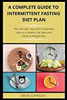 A Complete Guide to Intermittent Fasting Diet Plan: The Complete intermittent fasting guide to loss weight step-by-step