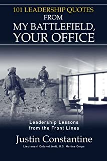 101 Leadership Quotes from My Battlefield, Your Office: Leadership Lessons from the Front Line