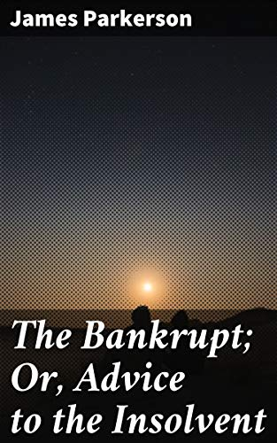 Couverture du livre The Bankrupt; Or, Advice to the Insolvent: A Poem, addressed to a friend, with other pieces (English Edition)