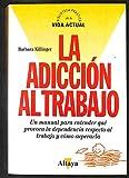 LA ADICCIÓN AL TRABAJO Un manual para entender qué provoca la dependencia respecto al trabajo y cómo superarla