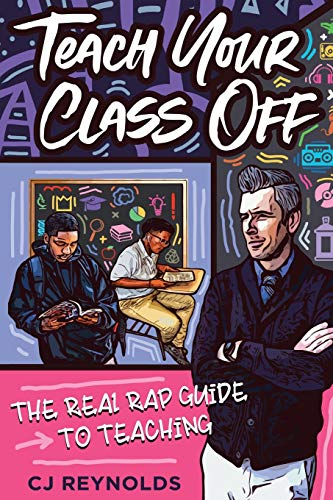 Teach Your Class Off: The Real Rap Guide to Teaching