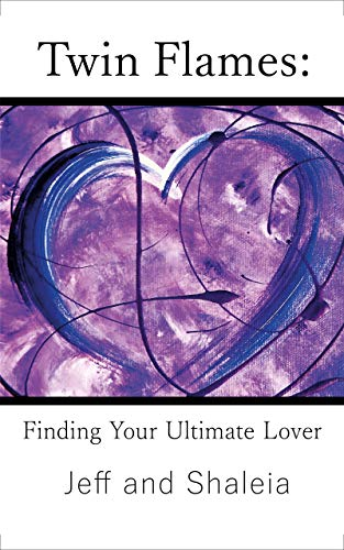 Twin Flames: Finding Your Ultimate Lover