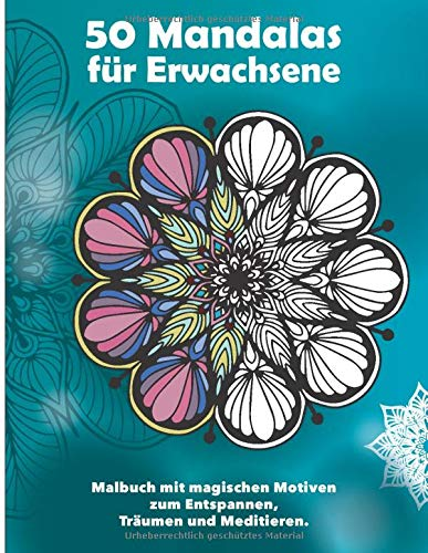 50 Mandalas für Erwachsene — Malbuch mit magischen Motiven zum Entspannen, Träumen und Meditieren: Zum Ausmalen auf Hintergrund in Weiß, ... / Mandala Malbuch für Erwachsene, Band 1)