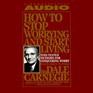 How to Stop Worrying and Start Living     Time-Tested Methods for Conquering Worry              By:                                                                                                                                 Dale Carnegie                               Narrated by:                                                                                                                                 Andrew MacMillan                      Length: 10 hrs and 8 mins     4,801 ratings     Overall 4.6