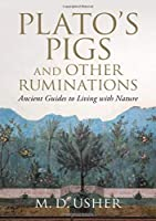 Plato's Pigs and Other Ruminations: Ancient Guides to Living with Nature