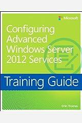 Training Guide Configuring Windows Server 2012 Advanced Services (MCSA) (Microsoft Press Training Guide) Kindle Edition