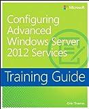 Training Guide Configuring Windows Server 2012 Advanced Services (MCSA) (Microsoft Press Training Guide) (English Edition)