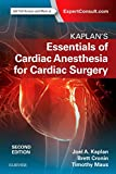 Kaplan?s Essentials of Cardiac Anesthesia - Joel A. Kaplan MD