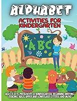 Alphabet Activities For Kindergarten: Workbook for Preschool, Kindergarten, and Kids Ages 3-5