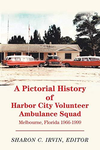 A Pictorial History of Harbor City Volunteer Ambulance Squad: Melbourne, Florida 1966-1999