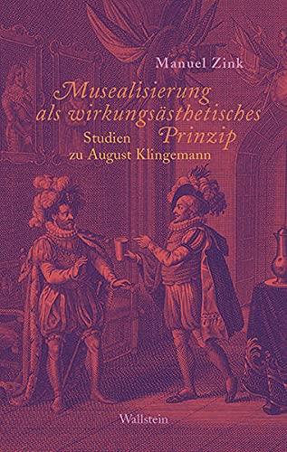 Musealisierung als wirkungsästhetisches Prinzip: Studien zu August Klingemann