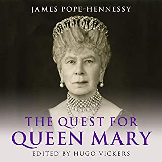 The Quest for Queen Mary                   By:                                                                                                                                 James Pope-Hennessy,                                                                                        Hugo Vickers - editor                               Narrated by:                                                                                                                                 Tim Bentinck,                                                                                        Gareth Armstrong                      Length: 9 hrs and 24 mins     3 ratings     Overall 3.7