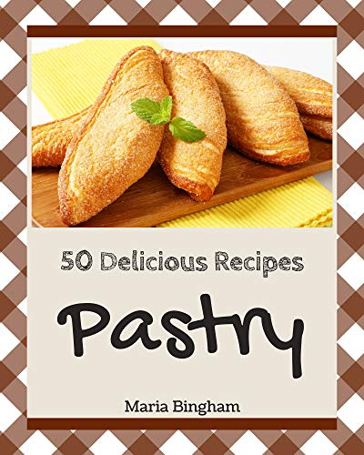 50 Delicious Pastry Recipes: Greatest Pastry Cookbook of All Time (English Edition)