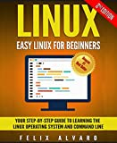 LINUX: Easy Linux For Beginners, Your Step-By-Step Guide To Learning The Linux Operating System And Command Line (Linux Series Book 1)