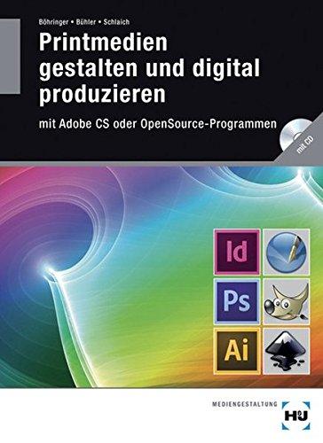 Printmedien gestalten und digital produzieren: mit Adobe CS oder OpenSource-Programmen