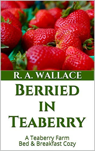 Berried in Teaberry (A Teaberry Farm Bed & Breakfast Cozy Book 31) by [R. A. Wallace]