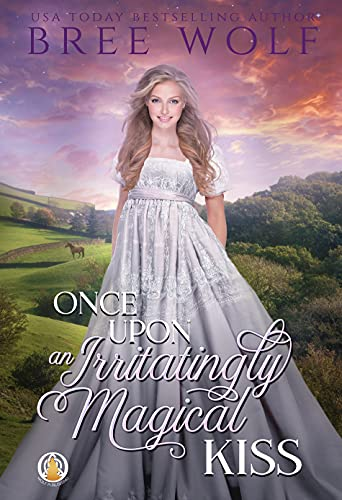 Once Upon an Irritatingly Magical Kiss (The Whickertons in Love Book 3) by [Bree Wolf]