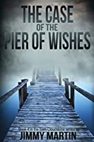 The Case of the Pier of Wishes: Book 4 in the Sam Cloudstone series by Jimmy Martin (The Sam Cloudstone Chronicles)