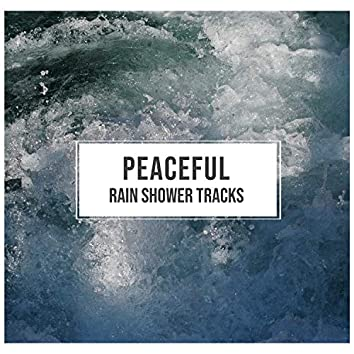 #18 Peaceful Rain Shower Tracks for Yoga or Spa