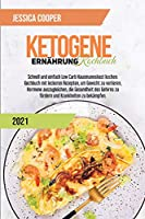 Ketogenes Diaet-Kochbuch 2021: Einfache Rezepte, um Geld und Zeit zu sparen. Abnehmen und Cholesterin senken mit Low Carb und High Fat Rezepten fuer Vielbeschaeftigte (Ketogenic Diet Cookbook 2021)