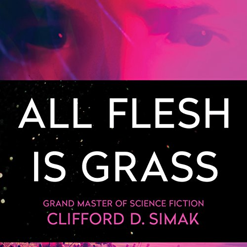 All Flesh Is Grass                   By:                                                                                                                                 Clifford Simak                               Narrated by:                                                                                                                                 Steven Cooper                      Length: 8 hrs and 52 mins     22 ratings     Overall 4.1