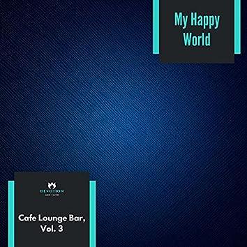 My Happy World - Cafe Lounge Bar, Vol. 3