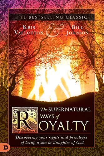 Compare Textbook Prices for The Supernatural Ways of Royalty: Discovering Your Rights and Privileges of Being a Son or Daughter of God  ISBN 9780768415773 by Vallotton, Kris,Johnson, Bill,Goll, James W.,Taylor, Jack,Munroe, Myles,Baker, Rolland,Baker, Heidi,Shultz, Steve