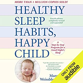 Healthy Sleep Habits, Happy Child, 4th Edition     A Step-by-Step Program for a Good Night's Sleep              Written by:                                                                                                                                 Marc Weissbluth MD                               Narrated by:                                                                                                                                 LJ Ganser                      Length: 22 hrs and 33 mins     4 ratings     Overall 3.8