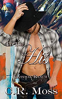 To Be His: a Gateway Ranch story by [C.R. Moss]