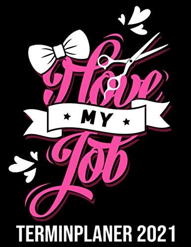 I Love My Job Kalender 2021: Tattoo Design Stil Friseur Kalender 2021 Spruch Mit Herzen & Schere - Friseursalon Vormerkbuch & Terminplaner Buch - Kunden Terminkalender