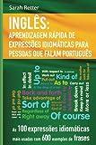 Ingles: Aprendizagem Rapida de Expressoes Idiomaticas para Pessoas que Falam Por: As 100 expressões idiomáticas mais usadas com 600 exemplos de frases