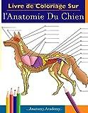 Livre de Coloriage Sur l'Anatomie Du Chien: Un Cahier d'Exercices d'Anatomie Canine Incroyablement Détaillé et Coloré| Le Cadeau Idéal Pour les ... les Amateurs de Chiens et les Adultes