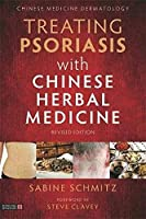Treating Psoriasis With Chinese Herbal Medicine: A Practical Handbook