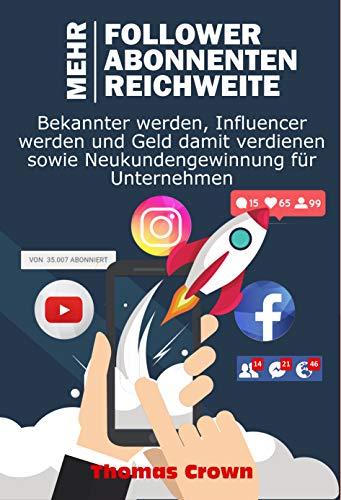 Wie man mehr Follower auf Instagram bekommt, mehr YouTube Abonnenten, mehr Reichweite auf Facebook - Bekannter werden, Influencer werden und Geld damit verdienen sowie Neukundengewinnung