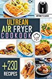 Ultrean Air Fryer Cookbook: +230 Foolproof Recipes for Quicker, Healthier and More Delicious Meals That anyone can Cook. (English Edition)