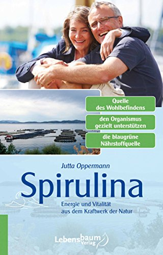 Spirulina: Energie und Vitalität aus dem Kraftwerk der Natur (German Edition)