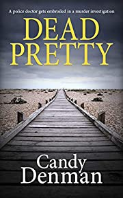 Dead Pretty: A police doctor gets embroiled in a murder investigation (The Dr Callie Hughes crime scene investigations Book 1)