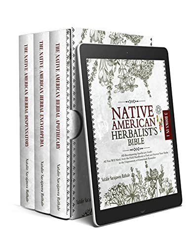 The Native American Herbalist's Bible: 3-in-1 All-Encompassing Apothecary Guide: All You Will Need, From the Field Handbook to Find and Harvest Your Herbs to the Dispensatory of Herbal Remedies by [Natalie Sacajawea Hathale]