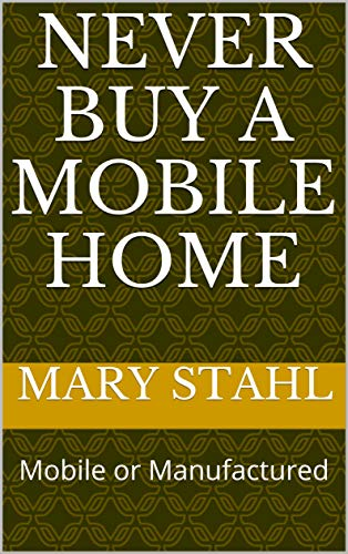 Never Buy a Mobile Home: Mobile or Manufactured (English Edition)