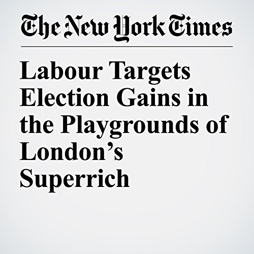 Labour Targets Election Gains in the Playgrounds of London's Superrich copertina