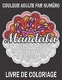 Couleur Adulte Par Numéro Mandala Livre De Coloriage: Livre de coloriage adulte couleur par numéro mettant en vedette de beaux mandalas conçus pour apaiser l'âme