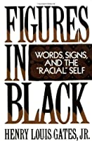 Figures in Black: Words, Signs, and the Racial Self by Henry Louis Gates(1989-11-30)
