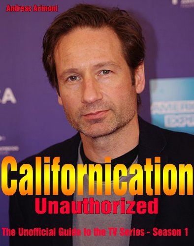 Californication Unauthorized – The Unofficial Guide to the TV Series - Season 1 (English Edition)