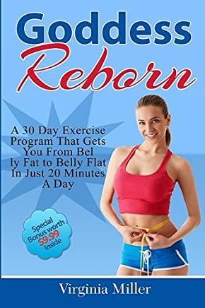 Goddess Reborn: A 30 Day Exercise Program That Gets You from Belly Fat to Belly Flat in Just 20 Minutes a Day