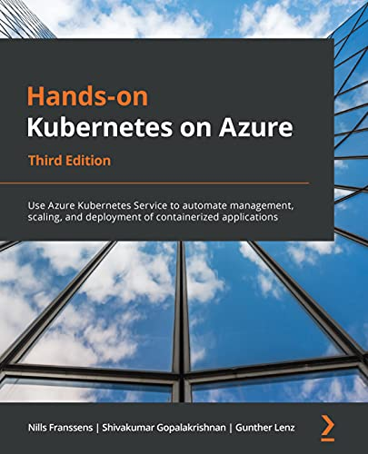 Hands-on Kubernetes on Azure: Use Azure Kubernetes Service to automate management, scaling, and deployment of containerized applications, 3rd Edition (English Edition)