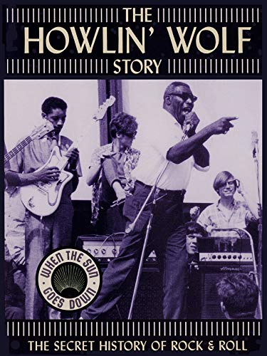 Howlin' Wolf - The Howlin' Wolf Story - The Secret History Of Rock & Roll